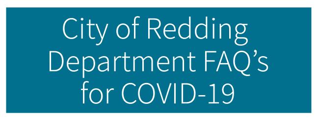 City of Redding Department FAQ's for COVID 19